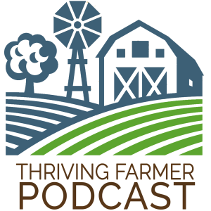 NEW PODCAST: Thriving Farmer Podcast Series